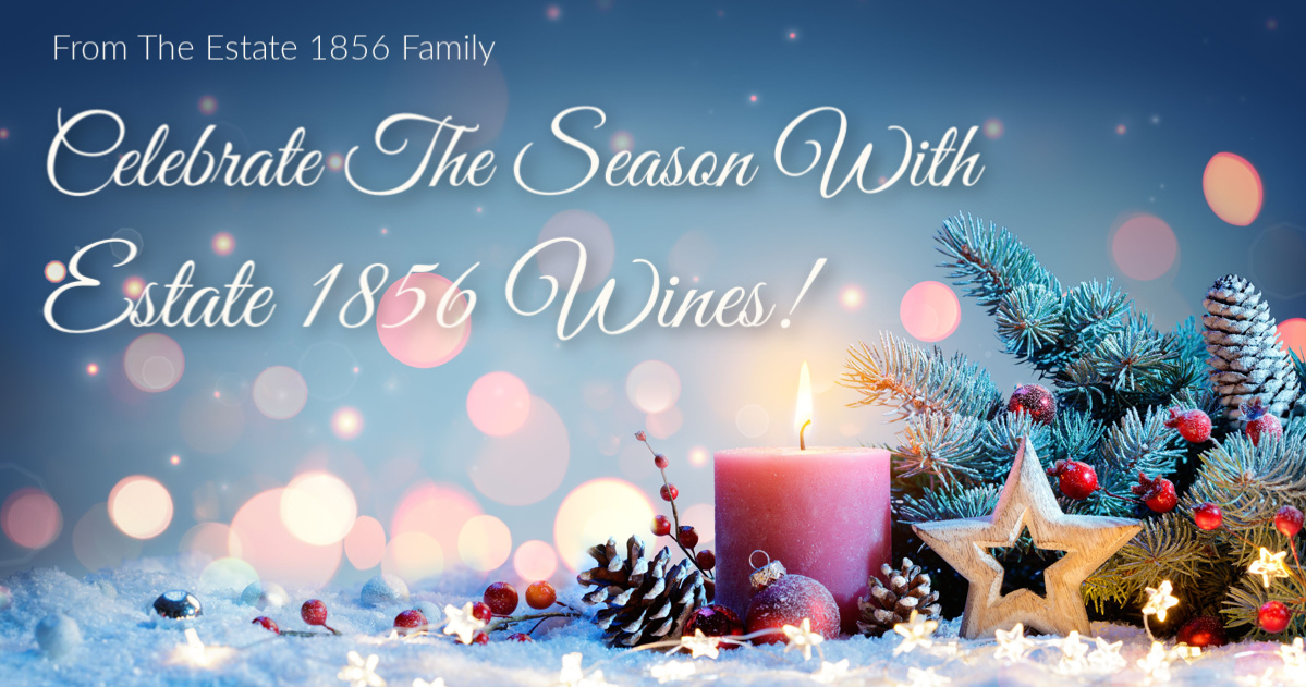 Celebrate the Holiday Season with Estate 1856 Wines and enjoy our selection of great Bordeaux varietal wines!